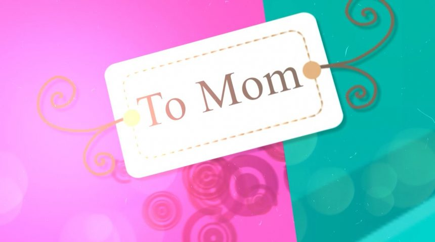 To Mom : A Mother's Day Special